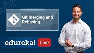 Git Merging and Rebasing | Git Tutorial For Beginners | DevOps Training | Edureka | Git Live - 5