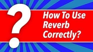 How To Use Reverb Correctly - BehindTheSpeakers.com
