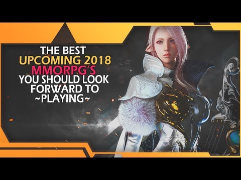 The Best Upcoming 2018 MMORPG's You Should Look Forward To Playing!