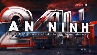 An ninh 24h mới nhất hôm nay | Tin tức | Tin nóng mới nhất | ANTV