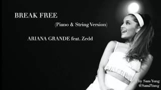 Break Free (Piano & String Version) - Ariana Grande feat. Zedd - by Sam Yung