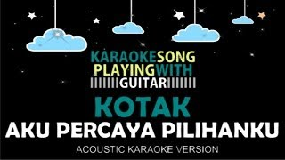 Kotak - Aku Percaya Pilihanku (Acoustic Karaoke Version)