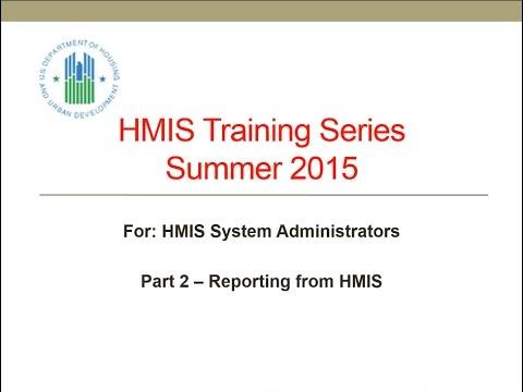 HMIS Webinar: 2015 HMIS System Administrator Summer Training Series: Reporting - 8/26/15