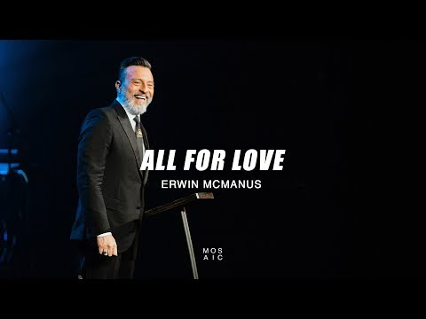 All for Love | Erwin McManus - Mosaic Easter 2018