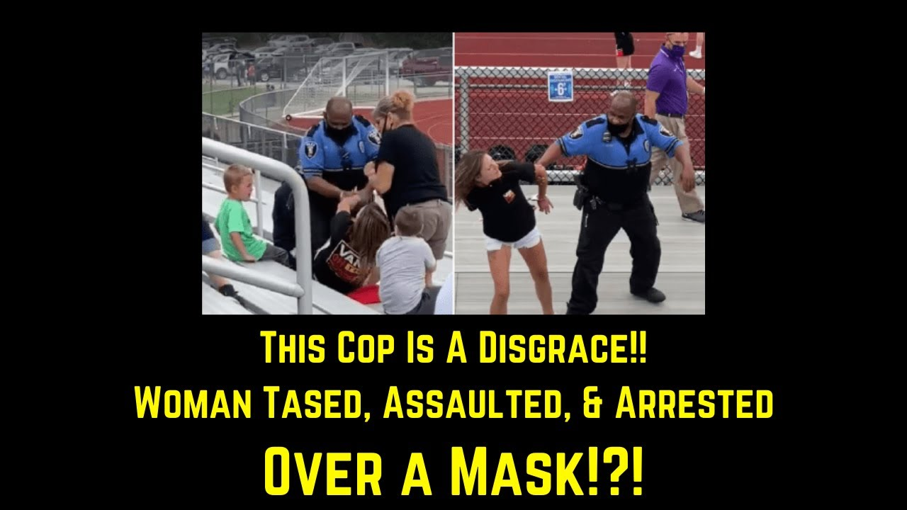 This Cop Is A Disgrace!! Woman Tased, Assaulted, & Arrested Over a Mask!?!