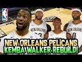 The New Super Team Kemba Walker New Orleans Pelicans Rebuild