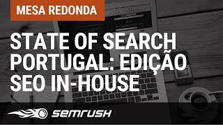 State of Search Portugal: Edição SEO In-House