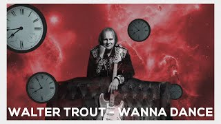 Walter Trout - Wanna Dance (Official Lyric Video)