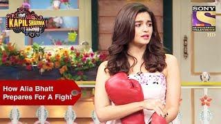 How Alia Bhatt Prepares For A Fight - The Kapil Sharma Show