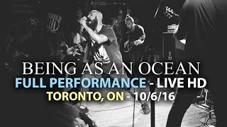 Being As An Ocean - FULL SET LIVE [HD] - This Could Be Heartbreak Tour (Toronto, ON 10/06/16)