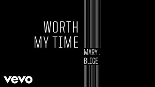 Mary J. Blige - Worth My Time (Audio)