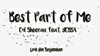 Best Part of Me - Ed Sheeran ft. YEBBA | Lirik dan Terjemahan