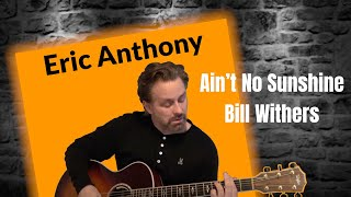 Ain't No Sunshine - Bill Withers - SOULFUL Acoustic Guitar Cover by Eric Anthony