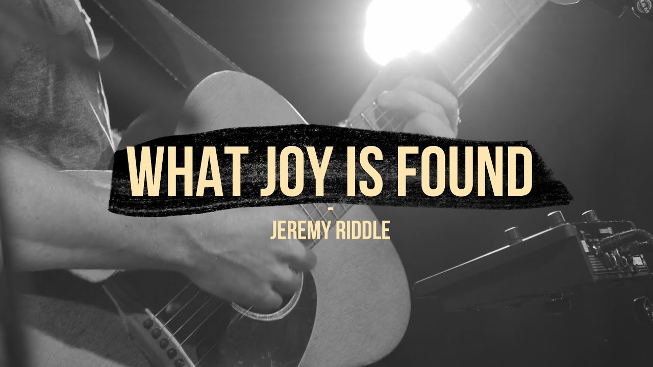 What Joy is Found (Live at Vineyard Anaheim) – Jeremy Riddle