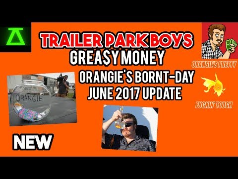 Trailer Park Boys Greasy Money Orangie's Bornt-Day Update