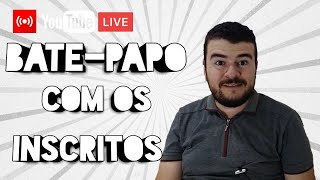 LIVE - BATENDO PAPO COM OS INSCRITOS