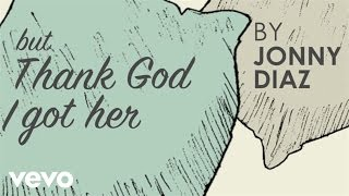 Jonny Diaz - Thank God I Got Her (Lyric Video)