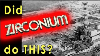 Was Zirconium the real reason Chernobyl exploded?