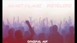 Ahmet Yılmaz - Pistolero (Original Mix)
