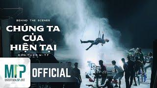 SƠN TÙNG M-TP   CHÚNG TA CỦA HIỆN TẠI   MAKING MV