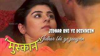 Jidhar Bhi Ye Dekhe quot;Muskan Serial Whatsapp Statusquot; Video