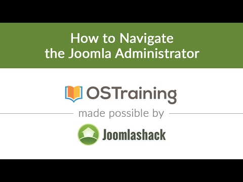 Joomla Beginner Class, Lesson #6: How to Navigate the Joomla Administrator