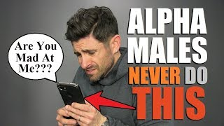 """10 Things Confident """"Alpha Males"""" NEVER Do!"""