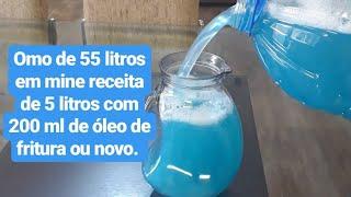 Receita do OMO 55 litros com 200 ml de óleo rende 5 litros.