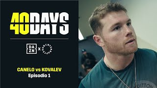 40 DAYS: Canelo vs. Kovalev | Episodio 1 (En Español)