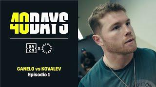 40 DAYS: Canelo vs. Kovalev | Episodio 1