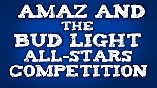 Amaz and the Bud Light All-Stars Competition