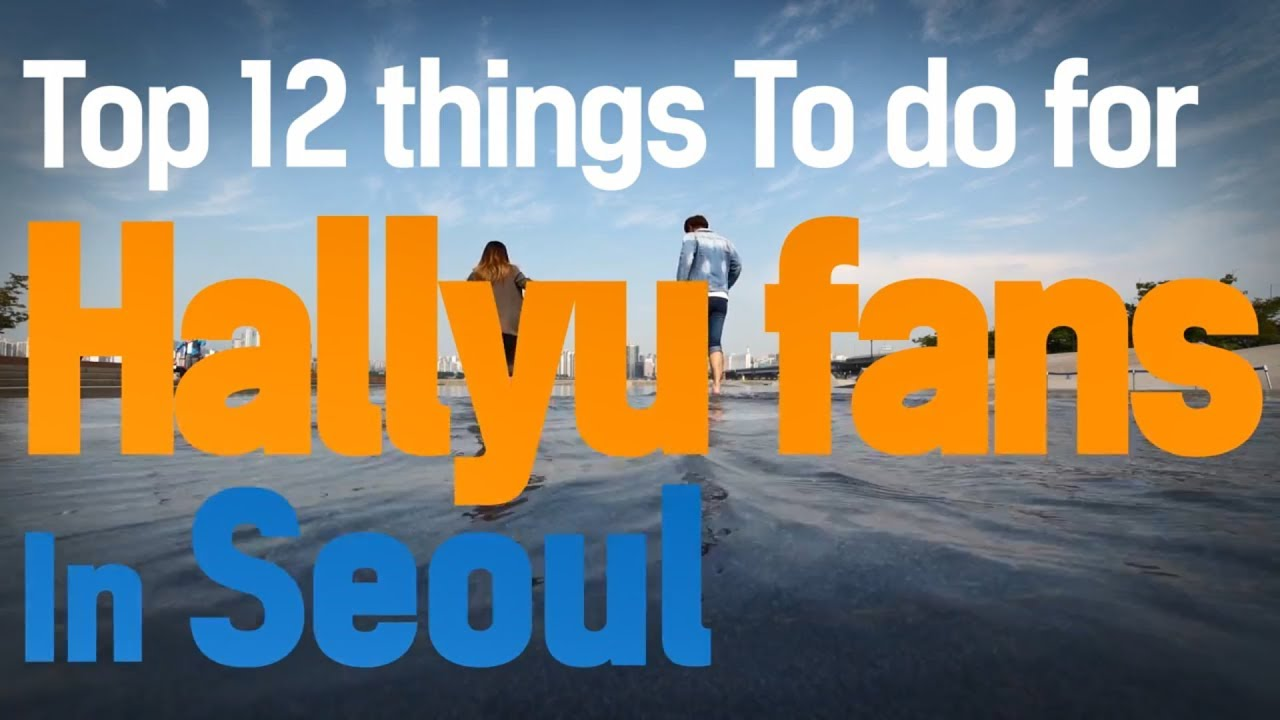 Top Things To Do For Hallyu Fans In Seoul YouTube - 12 things to see and do in south korea
