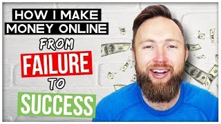 How I Make Money Online - My Story Of Failure To Success