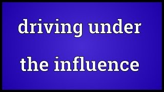 Driving under the influence Meaning