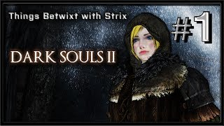 Dark Souls 2 PC Gameplay - Part 1 - Things Betwixt with Strix (Too Pretty to Die)