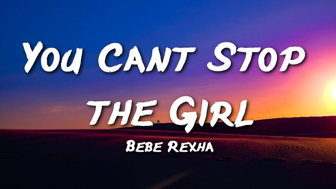 Bebe Rexha - You Can't Stop The Girls (Lyrics)