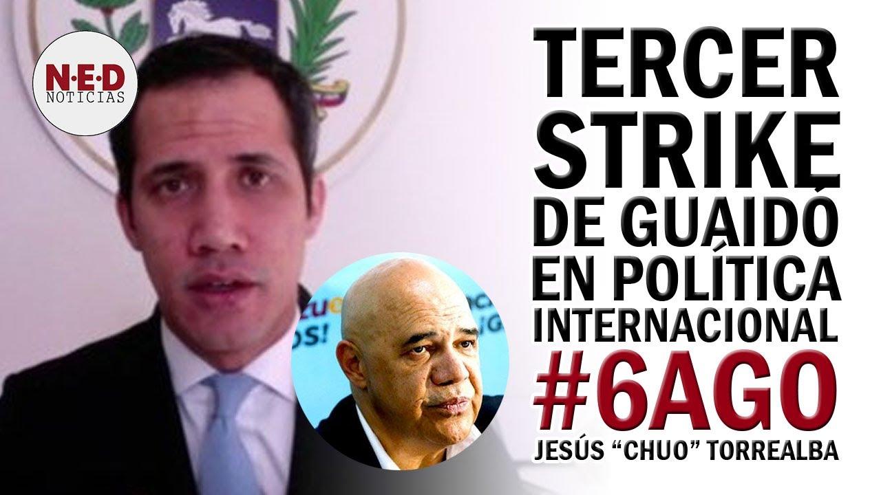 TERCER STRIKE A GUAIDÓ EN POLÍTICA INTERNACIONAL #6AGO Jesús Torrealba