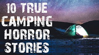 10 TRUE Terrifying Camping & Deep Woods Horror Stories   (Scary Stories)