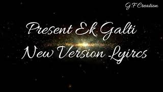 New version Ek Galti Song Lyrics