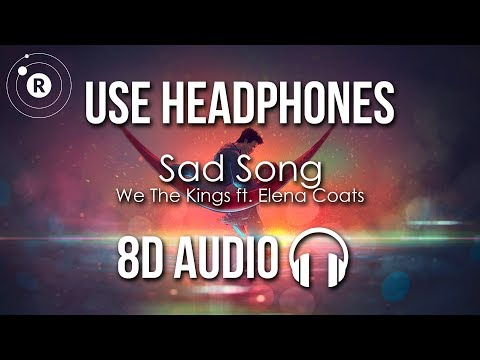 We The Kings ft. Elena Coats - Sad Song (8D AUDIO)