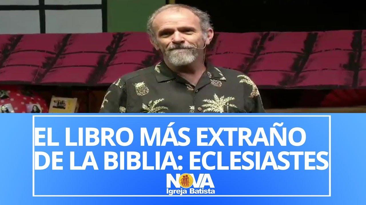 ECLESIASTES - EL LIBRO MÁS EXTRAÑO DE LA BIBLIA