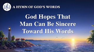 "2020 Christian Devotional Song | ""God Hopes That Man Can Be Sincere Toward His Words"""