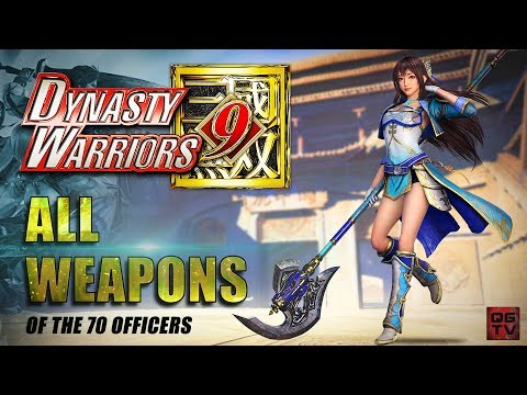 DYNASTY WARRIORS 9 All Weapons of the 70 Characters So Far - 真・三國無双8