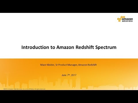 Amazon Redshift Spectrum: Quickly Query Exabytes of Data in S3 - 2017 AWS  Online Tech Talks