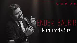 Ender Balkır   Ruhumda Sızı  Çukur Dizi Şarkısı  2019 Kalan Müzik