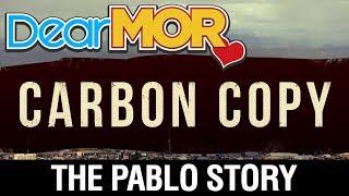 """Dear MOR: """"Carbon Copy"""" The Pablo Story 08-22-17"""