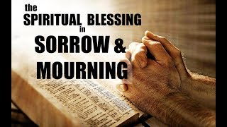 The Spiritual BLESSING in  Sorrow & Mourning