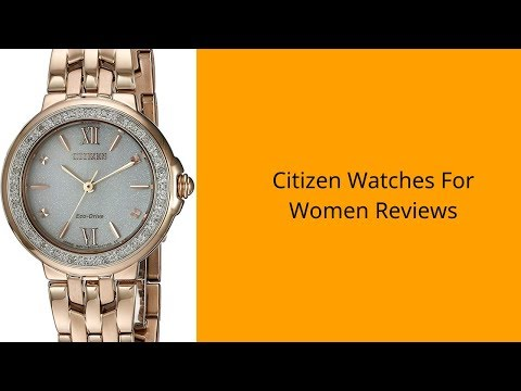 The Top 3 Best Citizen Watches For Women To Buy In 2019 - Citizen Watches For Women Reviews