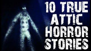 10 TRUE Disturbing & Creepy Attic Horror Stories | (Scary Stories)