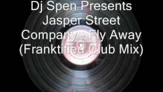 Dj Spen Present Jasper Street Company - Fly Away (Franktified Club Mix)